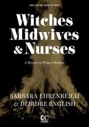 Witches, Midwives, And Nurses (2nd Ed.) - A History of Women Healers ebook by Barbara BE Ehrenreich
