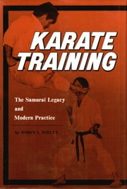 Karate Training - The Samurai Legacy and Modern Practice ebook by Robin L. Rielly