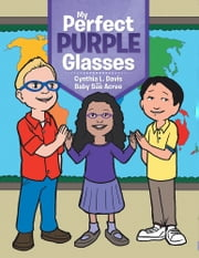 My Perfect Purple Glasses ebook by Cynthia L. Davis and Baby Sue Acree