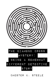 The Diamond Cross Mystery: Being a Somewhat Different Detective Story ebook by Chester K. Steele