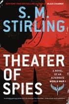 Theater of Spies ebook by S. M. Stirling