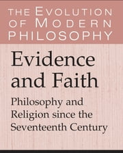 Evidence and Faith - Philosophy and Religion since the Seventeenth Century ebook by Charles Taliaferro