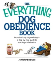 The Everything Dog Obedience Book: From Bad Dog to Good Dog ebook by Jennifer Bridell