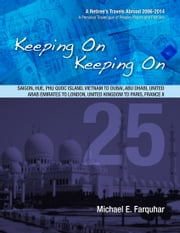 Keeping On Keeping On: 25---Saigon, Hue, Phu Quoc Island, Vietnam; Dubai, Abu Dhabi, United Arab Emirates; London, United Kingdom; Paris, France II ebook by Michael Farquhar