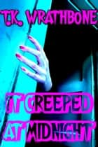 It Creeped At Midnight ebook by T.K. Wrathbone