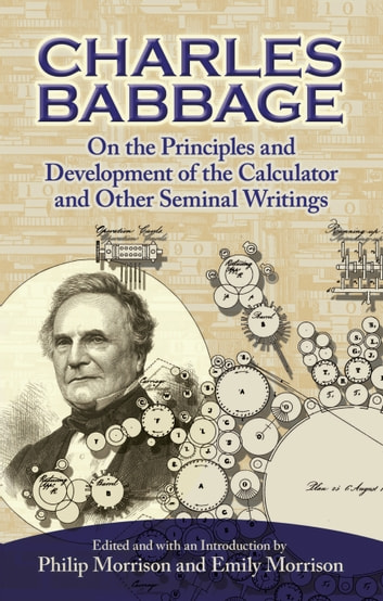On the Principles and Development of the Calculator and Other Seminal Writings ebook by Charles Babbage