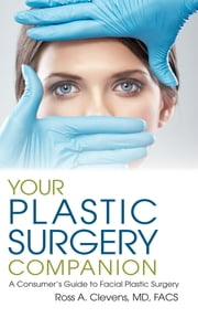 Your Plastic Surgery Companion: A Consumer's Guide to Facial Plastic Surgery ebook by Ross Clevens