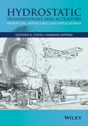 Hydrostatic Transmissions and Actuators - Operation, Modelling and Applications ebook by Gustavo Koury Costa,Nariman Sepehri