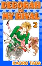 DEBORAH IS MY RIVAL - Volume 2 ebook by Kaoru Tada