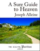 A Sure Guide to Heaven ebook by Joseph Alleine