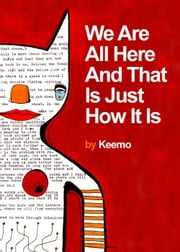 We Are All Here And That Is Just How It Is ebook by Keemo