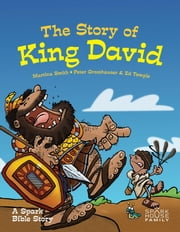 The Story of King David - A Spark Bible Story ebook by Martina Smith,Peter Grosshauser,Ed Temple