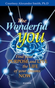 The Wonderful You - Find Your Purpose and Live the Life of Your Dreams Now ebook by Courtney Smith