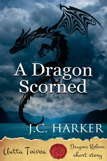 A Dragon Scorned - Dragons Reborn | Uutta Toivoa ebook by J.C. Harker