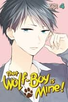 That Wolf-Boy is Mine! - Volume 4 ebook by Yoko Nogiri