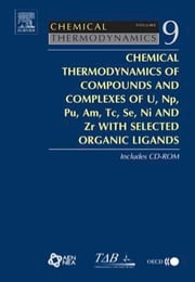 Chemical Thermodynamics of Compounds and Complexes of U, Np, Pu, Am, Tc, Se, Ni and Zr With Selected Organic Ligands ebook by OECD