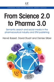 From Science 2.0 to Pharma 3.0 - Semantic Search and Social Media in the Pharmaceutical industry and STM Publishing ebook by Hervé Basset,David Stuart,Denise Silber