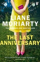 The Last Anniversary - From the bestselling author of Big Little Lies, now an award winning TV series 電子書 by Liane Moriarty