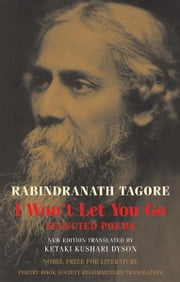 I Won't Let You Go - Selected Poems ebook by Rabindranath Tagore,Ketaki Kushari Dyson