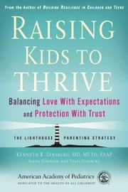 Raising Kids to Thrive - Balancing Love With Expectations and Protection With Trust ebook by M.D. Kenneth R. Ginsburg, MD, FAAP