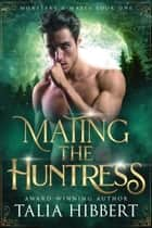Mating the Huntress ebook by Talia Hibbert
