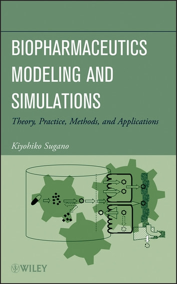Biopharmaceutics Modeling and Simulations - Theory, Practice, Methods, and Applications ebook by Kiyohiko Sugano