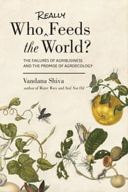 Who Really Feeds the World? - The Failures of Agribusiness and the Promise of Agroecology ebook by Vandana Shiva