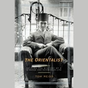 The Orientalist - Solving the Mystery of a Strange and Dangerous Life audiobook by Tom Reiss