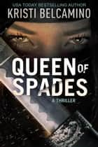 Queen of Spades - A Queen of Spades Thriller, #1 ebooks by Kristi Belcamino