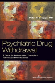 Psychiatric Drug Withdrawal - A Guide for Prescribers, Therapists, Patients and their Families ebook by Peter R. Breggin, MD
