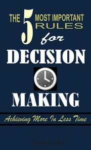 The 5 Most Important Rules for Decision Making ebook by Musa Joel