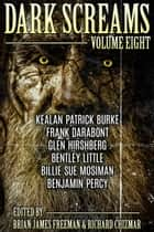 Dark Screams: Volume Eight ebook by Brian James Freeman, Richard Chizmar, Kealan Patrick Burke,...