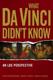 What DaVinci Didn't Know ebook by Richard Neitzel Holzapfel