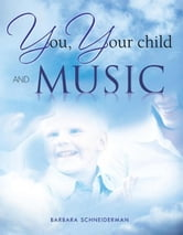 You, Your Child and Music ebook by Barbara Schneiderman