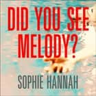 Did You See Melody? - The stunning page turner from the bestselling author of Haven't They Grown? audiobook by Sophie Hannah