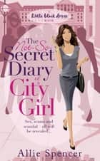 The Not-So-Secret Diary of a City Girl ebook by Allie Spencer