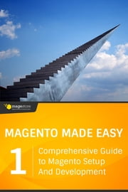 Magento Made Easy: Comprehensive Guide to Magento Setup and Development (Vol. 1) ebook by Magestore