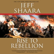 Rise to Rebellion - A Novel of the American Revolution audiobook by Jeff Shaara