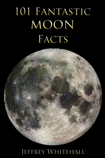 101 Fantastic Moon Facts ebook by Sarah Jessen