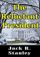 The Reluctant President ebook by Jack R. Stanley
