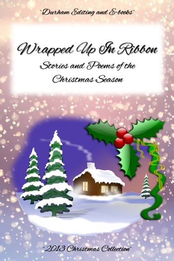 Wrapped Up In Ribbon: Stories and Poems of the Christmas Season ebook by Durham Editing and E-books