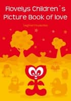 Flovelys Children's Picture Book of love - A children's picture story about friendship ebook by Siegfried Freudenfels