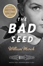 The Bad Seed - A Vintage Movie Classic ebook by William March