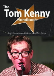 The Tom Kenny Handbook - Everything you need to know about Tom Kenny ebook by Smith, Emily