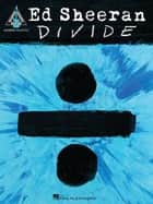 Ed Sheeran - Divide Songbook ebook by Ed Sheeran