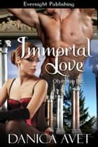 Immortal Love ebook by Danica Avet