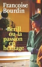 Berill ou la passion en héritage ebook by Françoise BOURDIN