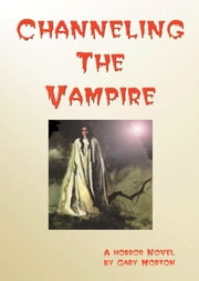 Channeling the Vampire ebook by Gary L Morton