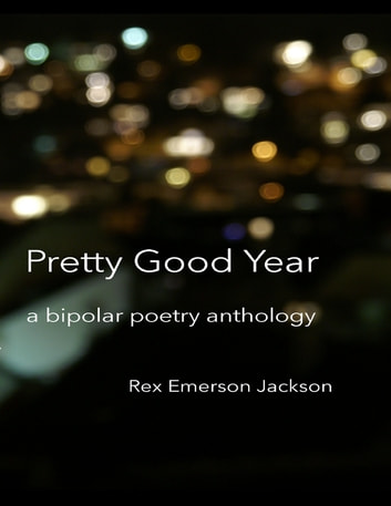 Pretty Good Year - A Bipolar Poetry Anthology ebook by Rex Emerson Jackson
