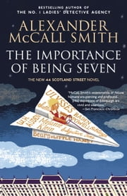 The Importance of Being Seven - 44 Scotland Street Series (6) ebook by Alexander McCall Smith